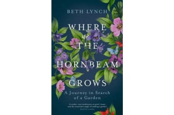 Where the Hornbeam Grows - A Journey in Search of a Garden
