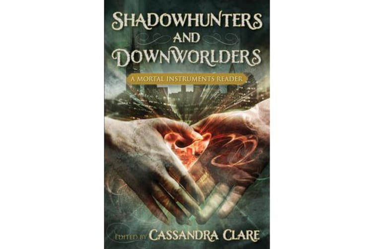 Shadowhunters and Downworlders - A Mortal Instruments Reader