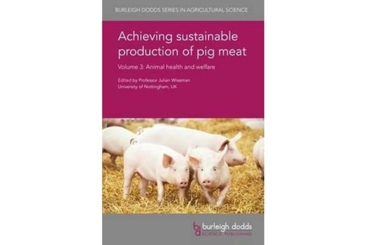 Achieving Sustainable Production of Pig Meat Volume 3 - Animal Health and Welfare