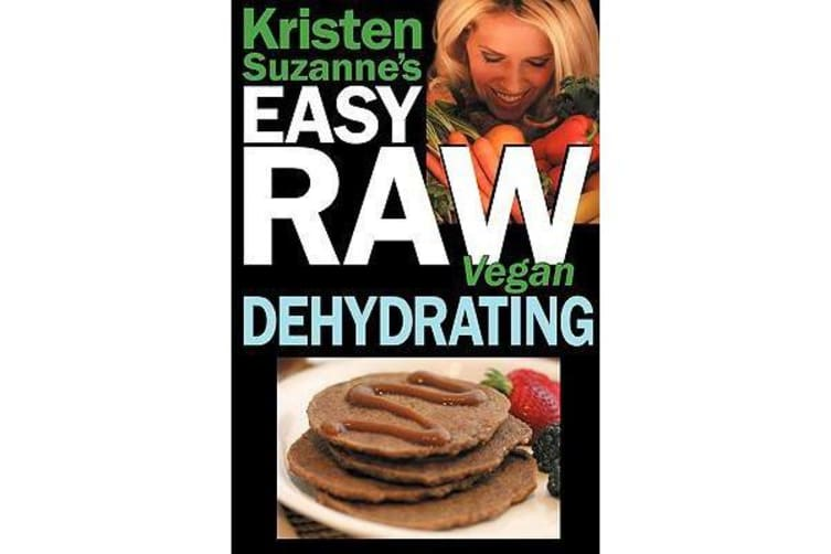 Kristen Suzanne's EASY Raw Vegan Dehydrating - Delicious & Easy Raw Food Recipes for Dehydrating Fruits, Vegetables, Nuts, Seeds, Pancakes, Crackers, Breads, Granola, Bars & Wraps