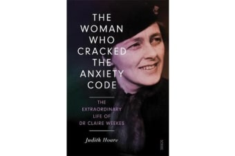 The Woman Who Cracked the Anxiety Code - The extraordinary life of Dr Claire Weekes