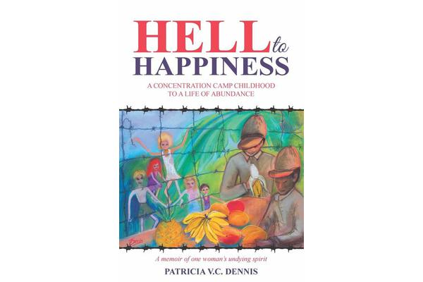 Hell to Happiness - A Concentration Camp Childhood to a Life of Abundance