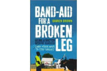 Band-Aid for a Broken Leg - Being a Doctor with No Borders and Other Ways to Stay Single
