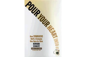 Pour Your Heart Into It - How Starbucks Built a Company One Cup at a Time