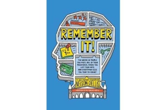 Remember It!: - The Names of People You Meet, All of Your Passwords, Where You Left Your Keys, and Everything Else You Tend to Forget