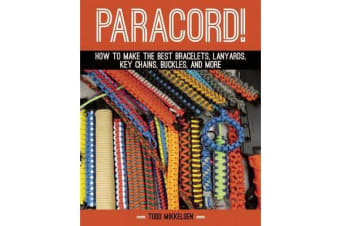 Paracord! - How to Make the Best Bracelets, Lanyards, Key Chains, Buckles, and More