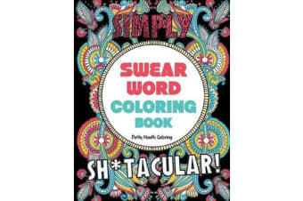 Swear Word Coloring Book - 40 Sh*tacular Sweary Designs for Adults - Sweary Mandalas, Sweary Animals & Flowers: Color Your Stress Away!