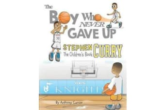 Stephen Curry - The Children's Book: The Boy Who Never Gave Up