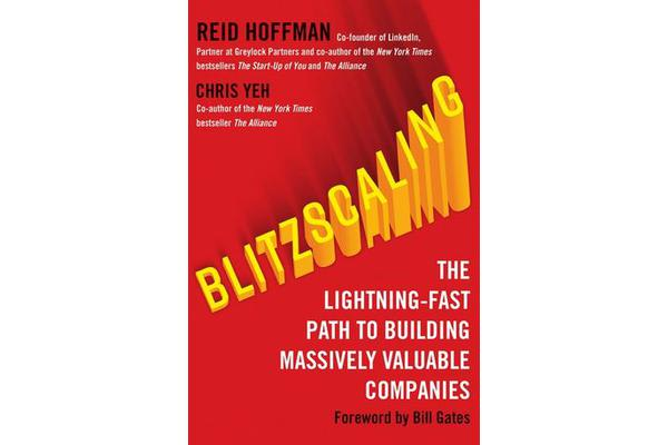 Blitzscaling - The Lightning-Fast Path to Building Massively Valuable Companies
