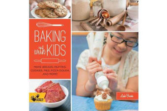 Baking with Kids - Make Breads, Muffins, Cookies, Pies, Pizza Dough, and More!