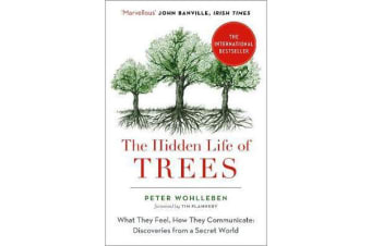 The Hidden Life of Trees - The International Bestseller - What They Feel, How They Communicate