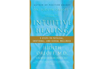 Dr. Judith Orloff's Guide to Intuitive Healing - Five Steps to Physical, Emotional, and Sexual Wellness