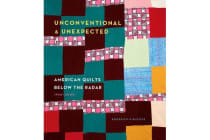 Unconventional & Unexpected - American Quilts Below the Radar 1950