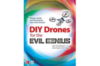 DIY Drones for the Evil Genius - Design, Build, and Customize Your Own Drones