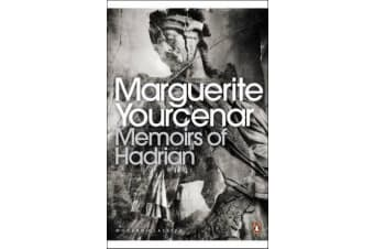 Memoirs of Hadrian - And Reflections on the Composition of Memoirs of Hadrian
