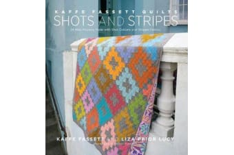 Kaffe Fassett Quilts: Shots & Stripes - 24 New Projects Made with Shot Cottons and Striped Fabrics