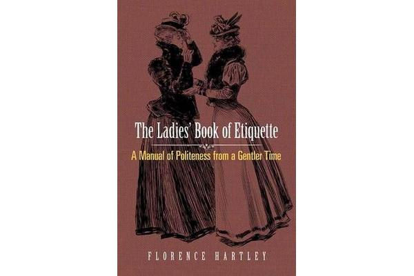 Ladies' Book of Etiquette - A Manual of Politeness from a Gentler Time