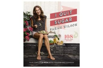 I Quit Sugar - The Complete Plan and Recipe Book
