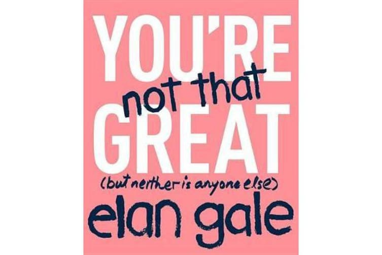 You're Not That Great - (But Neither Is Anyone Else)