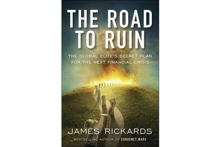 The Road to Ruin - The Global Elites' Secret Plan for the Next Financial Crisis