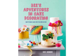 Bee's Adventures in Cake Decorating - How to make cakes with the wow factor