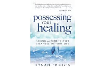 Possessing Your Healing - Taking Authority Over Sickness in Your Life