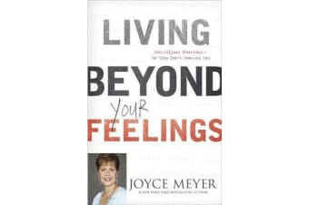 Living Beyond Your Feelings - Controlling Emotions So They Don't Control You