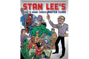 Stan Lee's Master Class - Lessons in Drawing, World-Building, Storytelling, Manga, and Digital Comics from the Legendary Co-creator of Spider-Man, The Avengers, and The Incredible Hulk
