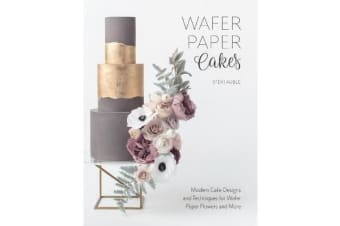 Wafer Paper Cakes - Modern Cake Designs and Techniques for Wafer Paper Flowers and More