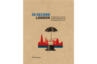 30-Second London - The 50 key visions, events and architects that shaped the city, each explained in half a minute