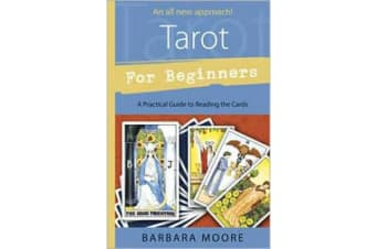 Tarot for Beginners - A Practical Guide to Reading the Cards