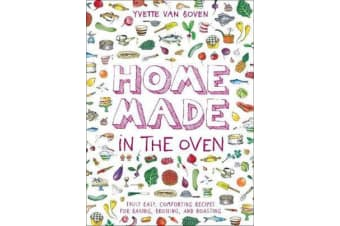 Home Made in the Oven - Truly Easy, Comforting Recipes for Baking, Broiling, and Roasting