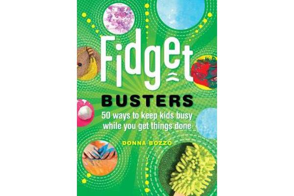 Fidget Busters - 50 Ways to Keep Kids Busy While You Get Things Done