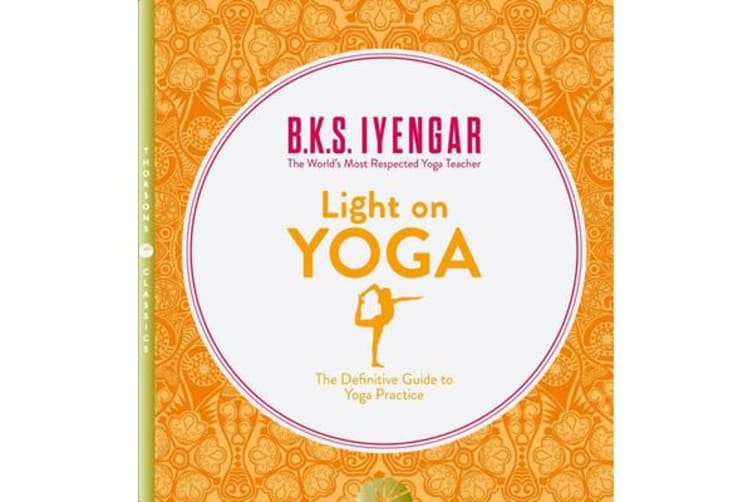 Light on Yoga - The Definitive Guide to Yoga Practice