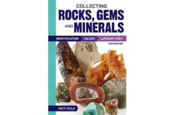 Collecting Rocks, Gems and Minerals - Identification, Values and Lapidary Uses