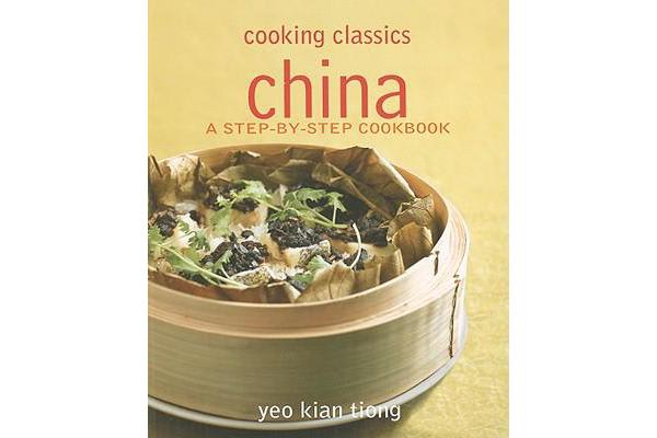 China - A Step-by-step Cookbook - Cooking Classics