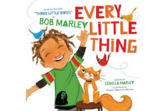 """Every Little Thing - Based on the song """"Three Little Birds"""" by Bob Marley"""