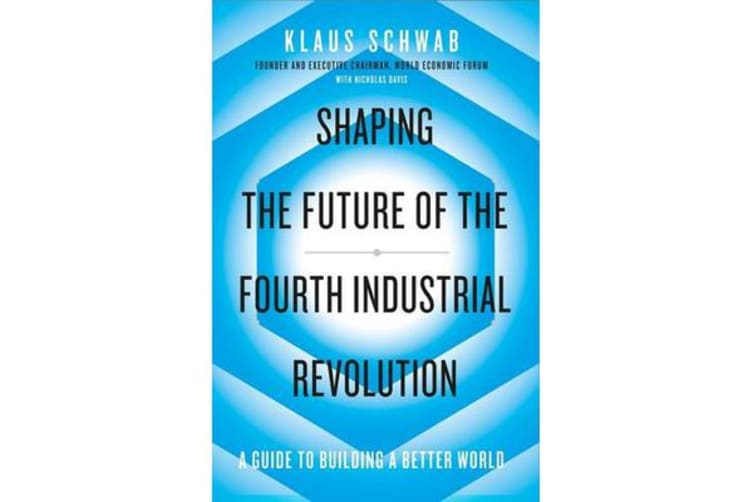 Shaping the Future of the Fourth Industrial Revolution - A guide to building a better world