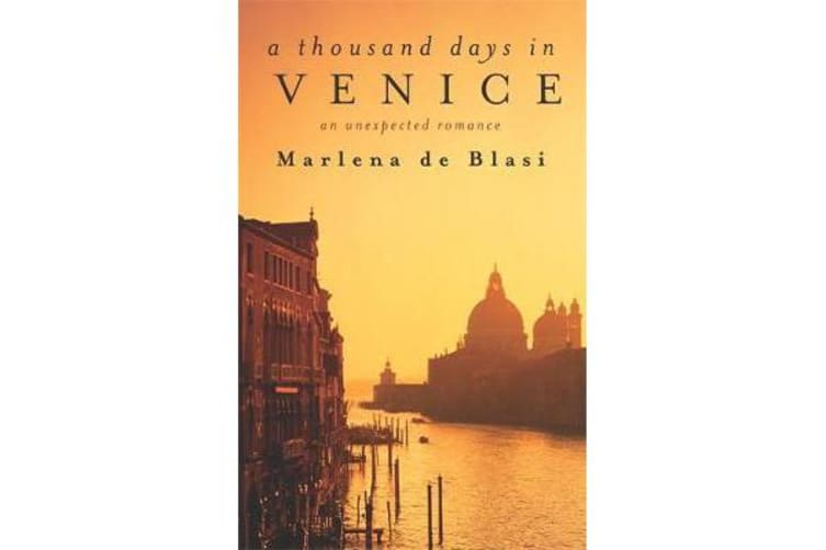A Thousand Days In Venice - An Unexpected Romance