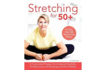 Stretching for 50+ - A Customized Program for Increasing Flexibility, Avoiding Injury and Enjoying an Active Lifestyle