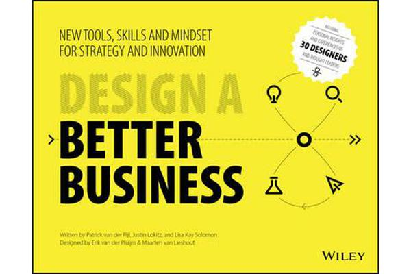 Design a Better Business - New Tools, Skills, and Mindset for Strategy and Innovation