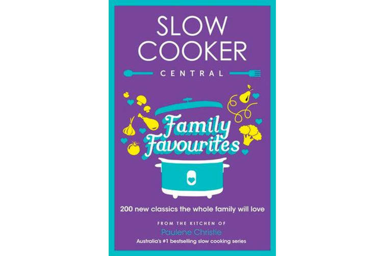 Slow Cooker Central Family Favourites - 200 new classics the whole familywill love