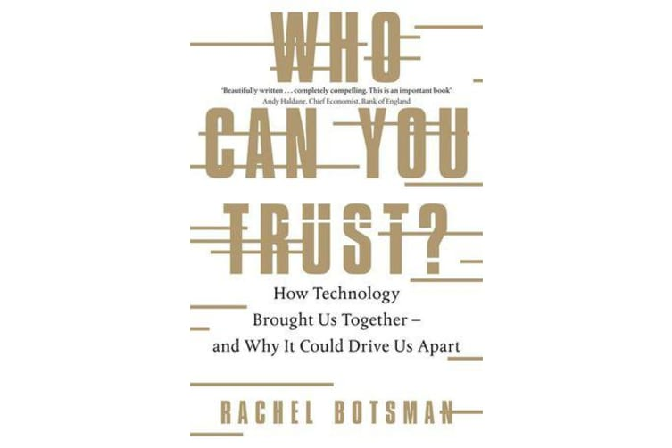 Who Can You Trust? - How Technology Brought Us Together - and Why It Could Drive Us Apart
