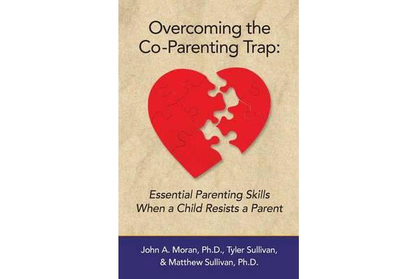 Overcoming the Co-Parenting Trap - Essential Parenting Skills When a Child Resists a Parent