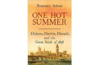 One Hot Summer - Dickens, Darwin, Disraeli, and the Great Stink of 1858