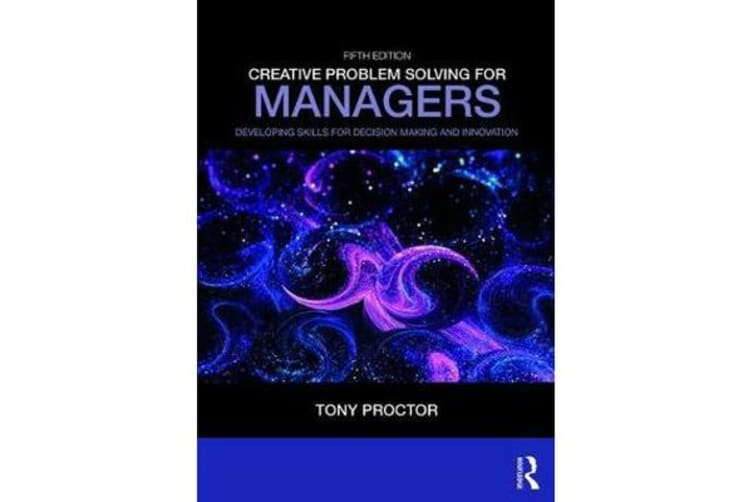 Creative Problem Solving for Managers - Developing Skills for Decision Making and Innovation