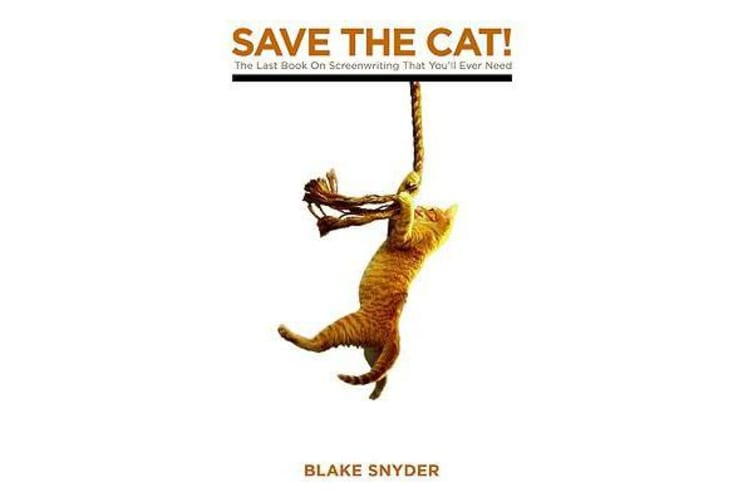 Save the Cat! - The Last Book on Screenwriting You'll Ever Need