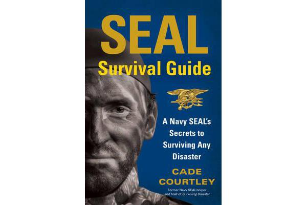 Image of SEAL Survival Guide - A Navy SEAL's Secrets to Surviving Any Disaster