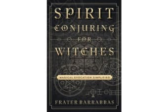 Spirit Conjuring for Witches - Magical Evocation Simplified