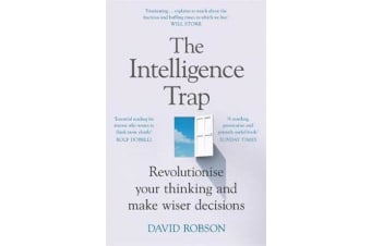 The Intelligence Trap - Revolutionise your Thinking and Make Wiser Decisions
